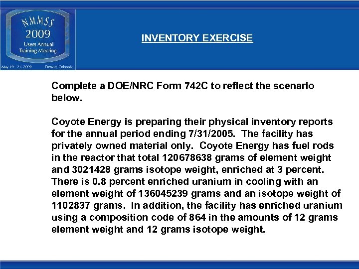 INVENTORY EXERCISE Complete a DOE/NRC Form 742 C to reflect the scenario below. Coyote