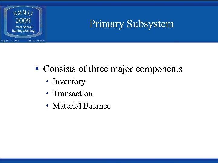 Primary Subsystem § Consists of three major components • Inventory • Transaction • Material