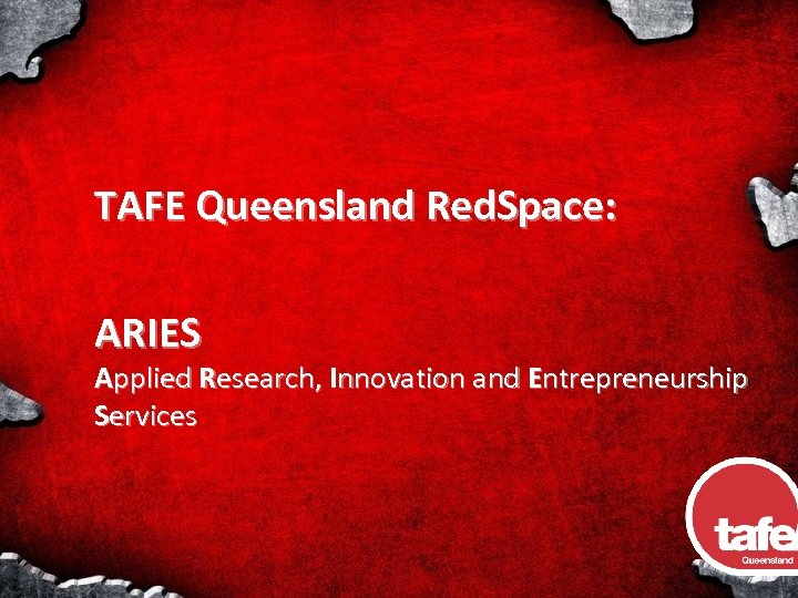 TAFE Queensland Red. Space: ARIES Applied Research, Innovation and Entrepreneurship Services