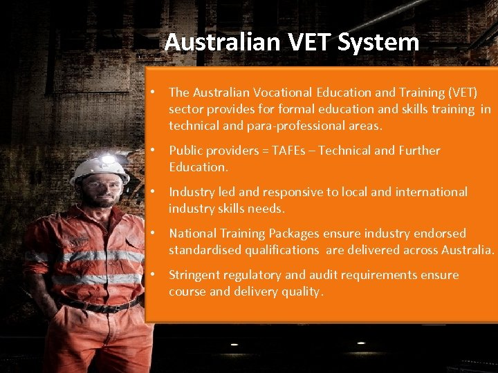 Australian VET System • The Australian Vocational Education and Training (VET) sector provides formal