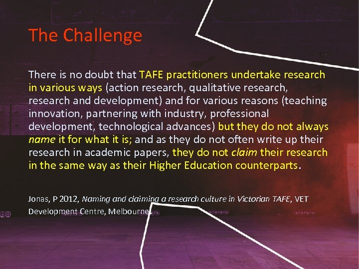 The Challenge There is no doubt that TAFE practitioners undertake research in various ways