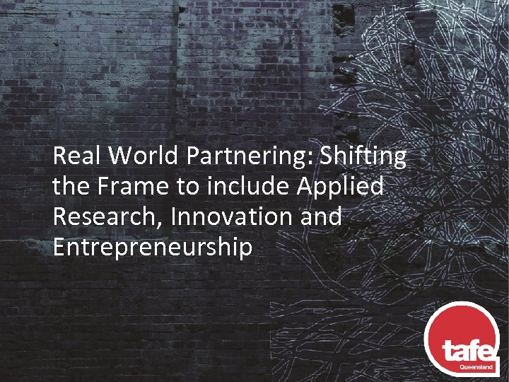 Real World Partnering: Shifting the Frame to include Applied Research, Innovation and Entrepreneurship
