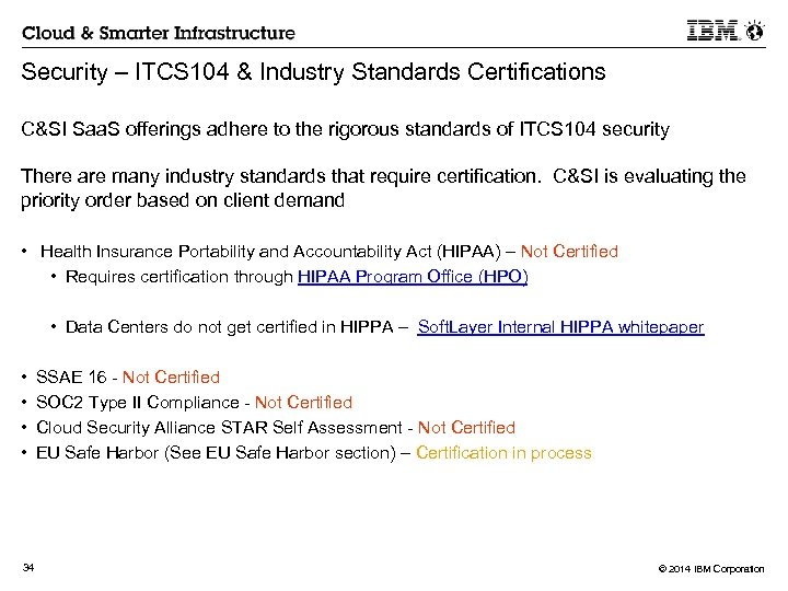 Security – ITCS 104 & Industry Standards Certifications C&SI Saa. S offerings adhere to