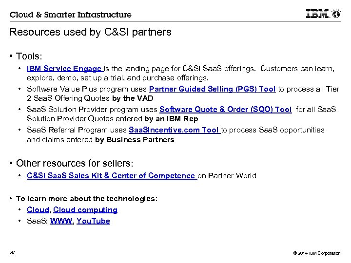 Resources used by C&SI partners • Tools: • IBM Service Engage is the landing