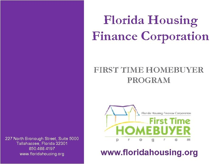 Florida Housing Finance Corporation FIRST TIME HOMEBUYER PROGRAM 227 North Bronough Street, Suite 5000