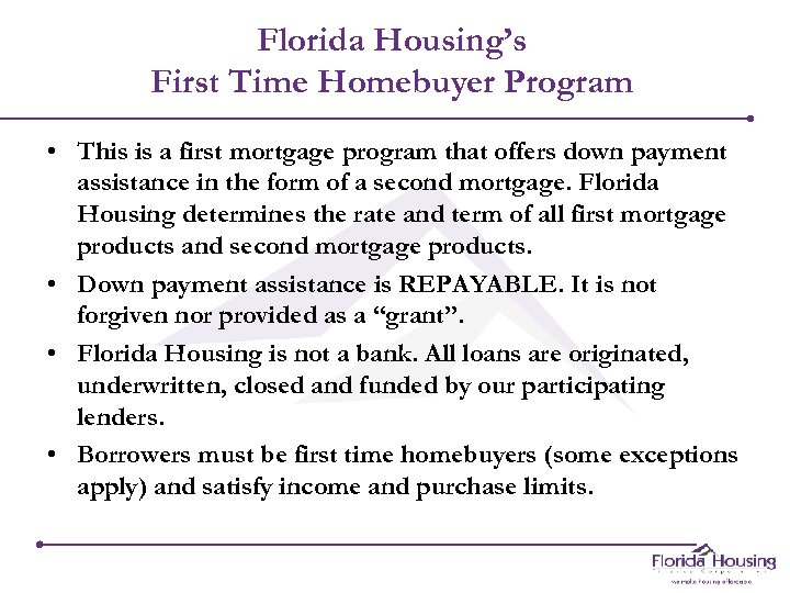 Florida Housing's First Time Homebuyer Program • This is a first mortgage program that