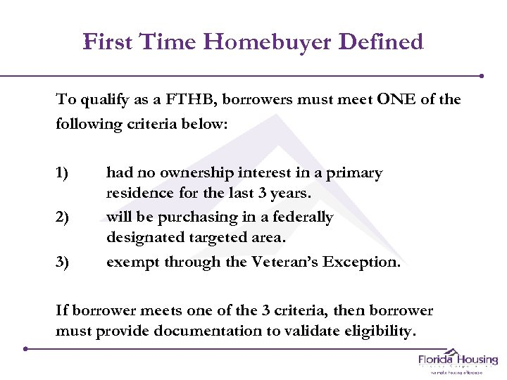 First Time Homebuyer Defined To qualify as a FTHB, borrowers must meet ONE of