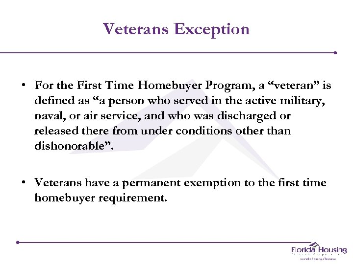 "Veterans Exception • For the First Time Homebuyer Program, a ""veteran"" is defined as"