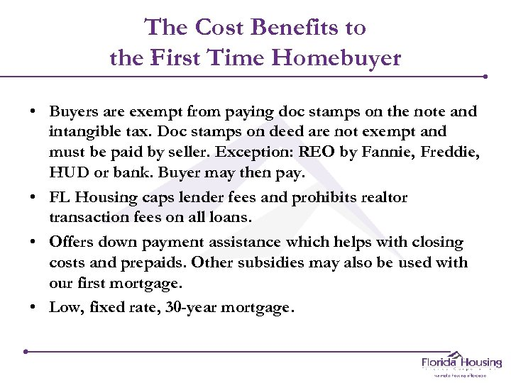 The Cost Benefits to the First Time Homebuyer • Buyers are exempt from paying
