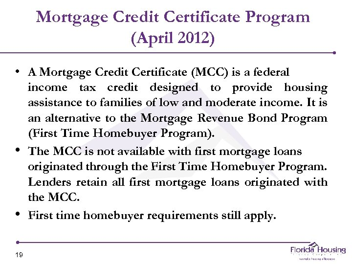 Mortgage Credit Certificate Program (April 2012) • A Mortgage Credit Certificate (MCC) is a