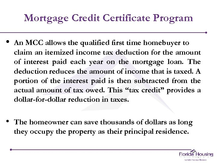 Mortgage Credit Certificate Program • An MCC allows the qualified first time homebuyer to