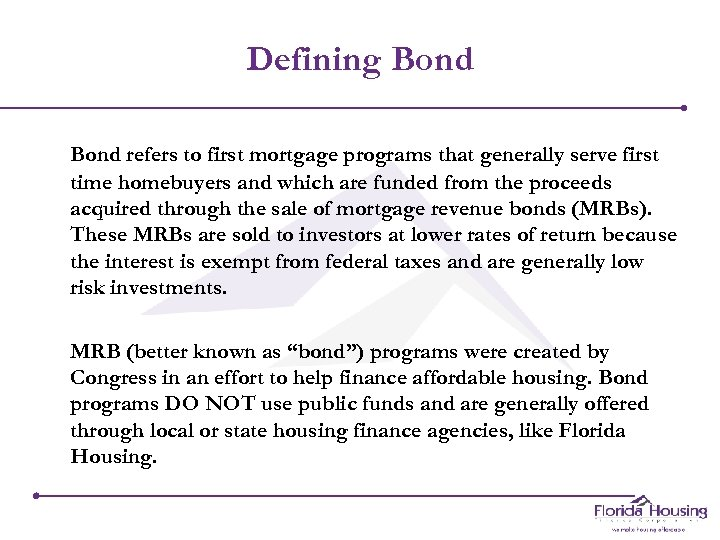 Defining Bond refers to first mortgage programs that generally serve first time homebuyers and