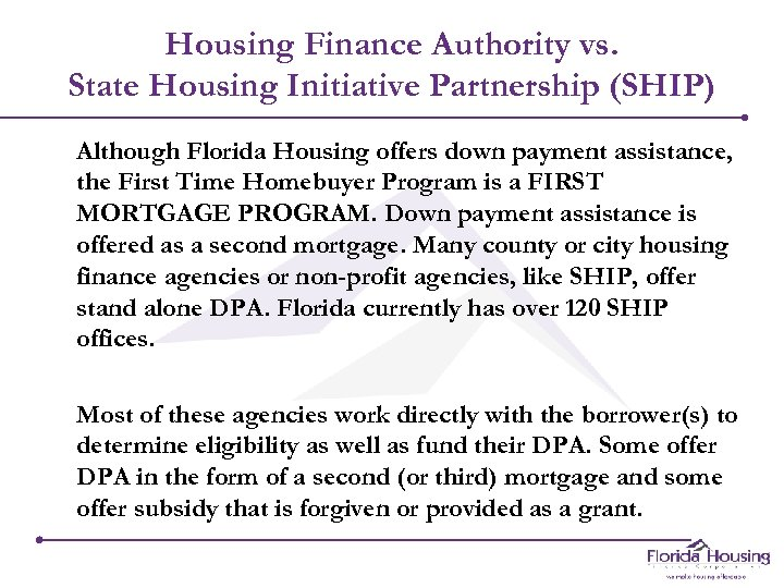 Housing Finance Authority vs. State Housing Initiative Partnership (SHIP) Although Florida Housing offers down