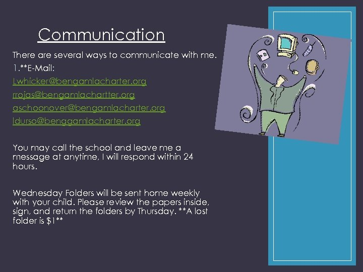 Communication There are several ways to communicate with me. 1. **E-Mail: Lwhicker@bengamlacharter. org rrojas@bengamlachartter.