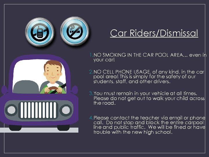 Car Riders/Dismissal 1. NO SMOKING IN THE CAR POOL AREA… even in your car!
