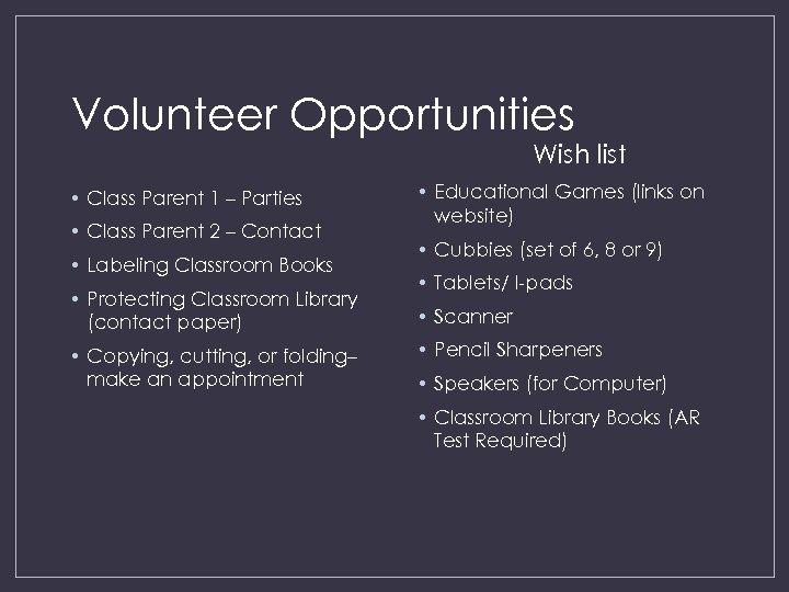 Volunteer Opportunities Wish list • Class Parent 1 – Parties • Class Parent 2