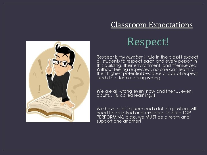 Classroom Expectations Respect! Respect is my number 1 rule in the class! I expect