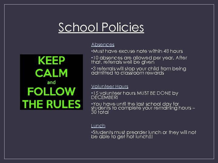 School Policies Absences • Must have excuse note within 48 hours • 10 absences