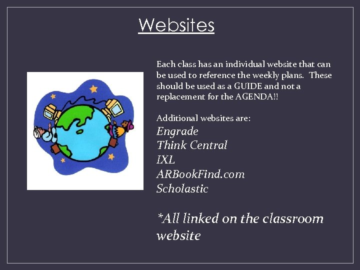 Websites Each class has an individual website that can be used to reference the