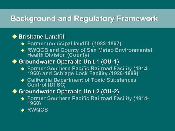 Background and Regulatory Framework u Brisbane Landfill u u Former municipal landfill (1933 -1967)