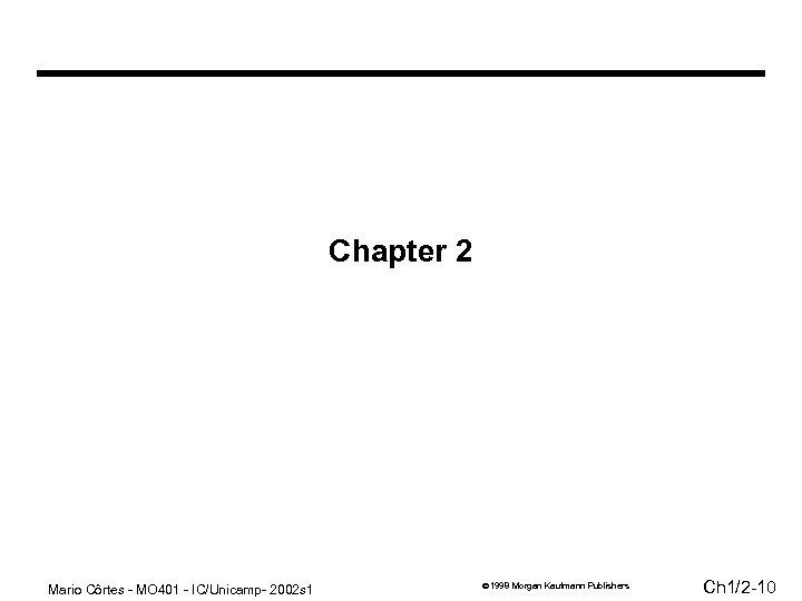 Chapter 2 Mario Côrtes - MO 401 - IC/Unicamp- 2002 s 1 1998 Morgan