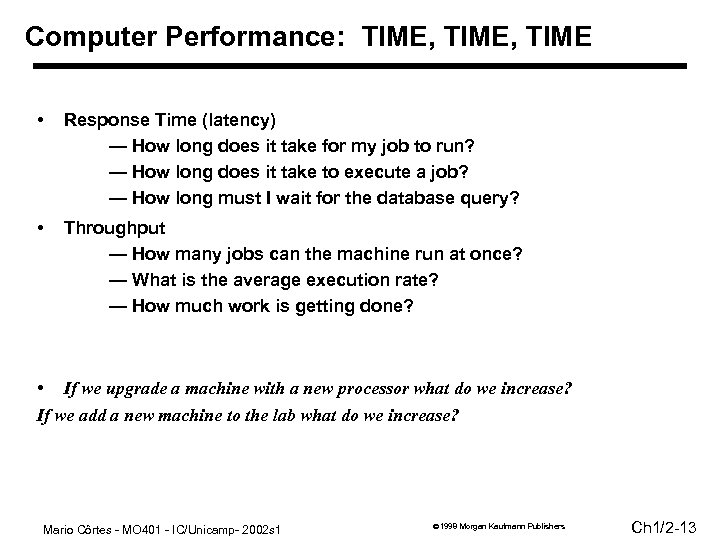 Computer Performance: TIME, TIME • Response Time (latency) — How long does it take