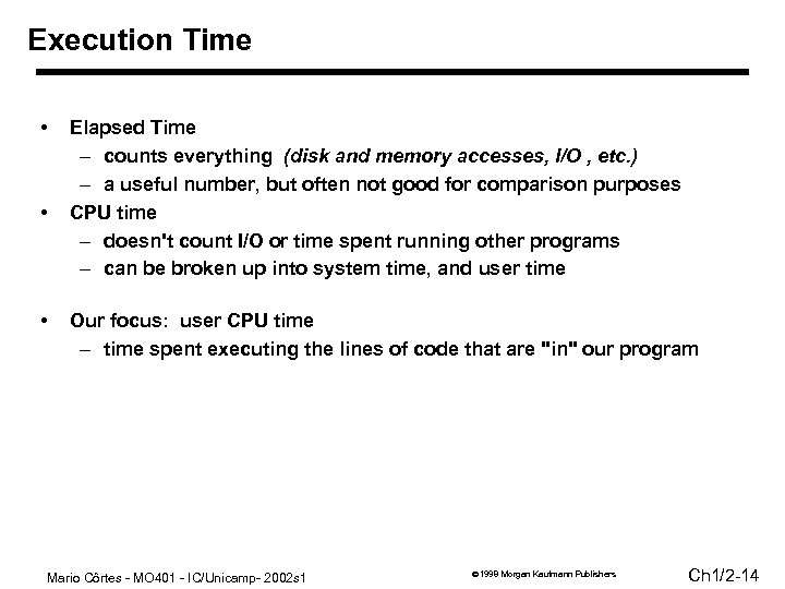 Execution Time • • • Elapsed Time – counts everything (disk and memory accesses,