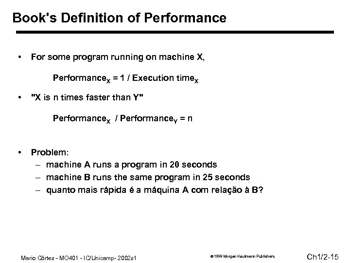 Book's Definition of Performance • For some program running on machine X, Performance. X