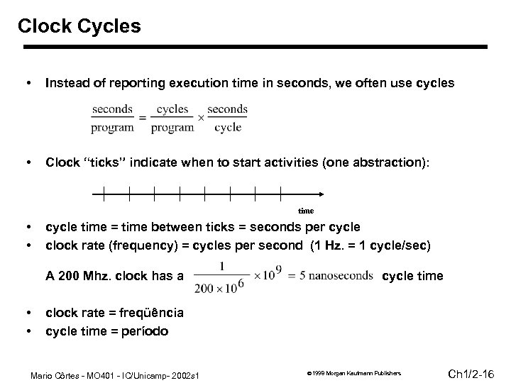 Clock Cycles • Instead of reporting execution time in seconds, we often use cycles