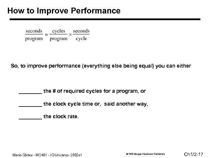 How to Improve Performance So, to improve performance (everything else being equal) you can