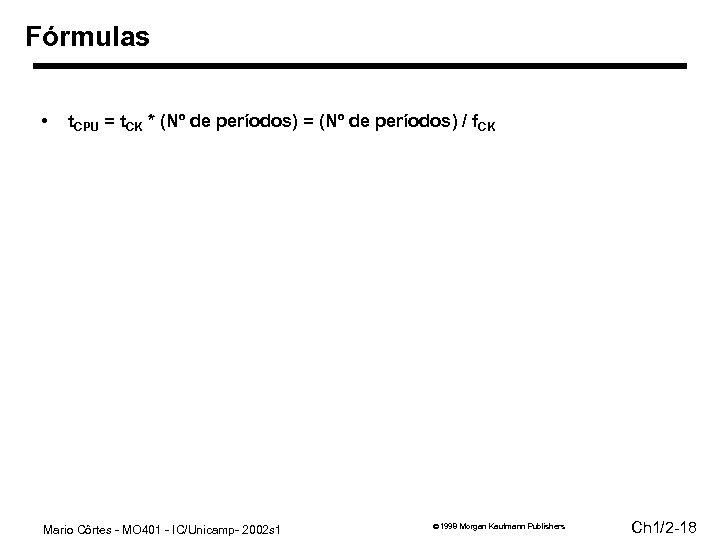 Fórmulas • t. CPU = t. CK * (Nº de períodos) = (Nº de