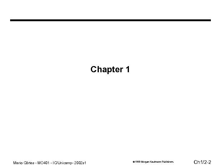 Chapter 1 Mario Côrtes - MO 401 - IC/Unicamp- 2002 s 1 1998 Morgan