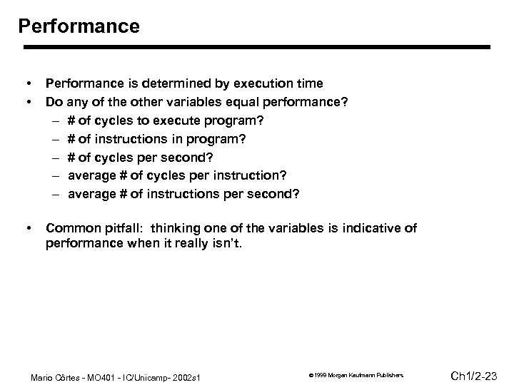 Performance • • Performance is determined by execution time Do any of the other