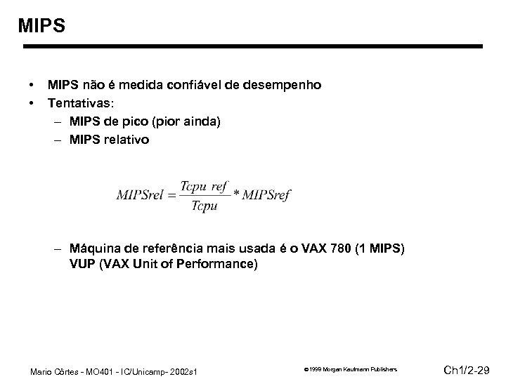 MIPS • • MIPS não é medida confiável de desempenho Tentativas: – MIPS de