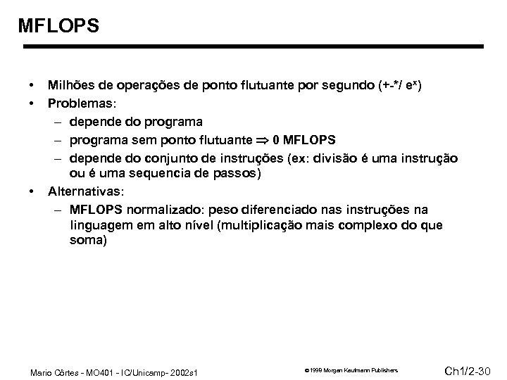 MFLOPS • • • Milhões de operações de ponto flutuante por segundo (+-*/ ex)