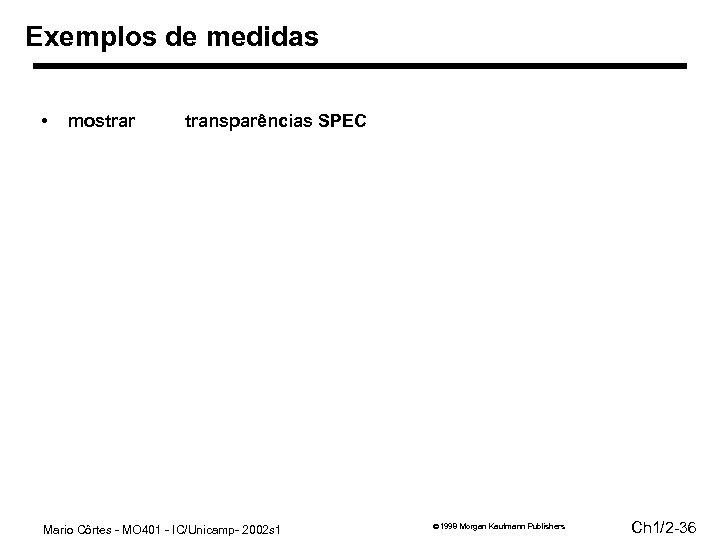 Exemplos de medidas • mostrar transparências SPEC Mario Côrtes - MO 401 - IC/Unicamp-