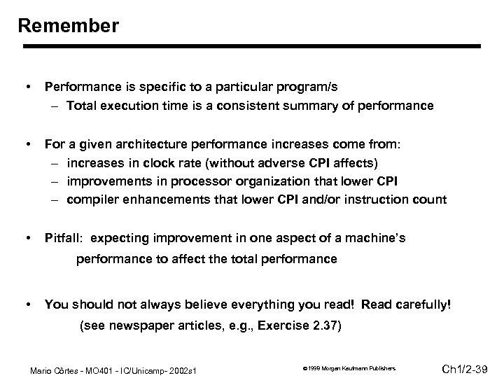 Remember • Performance is specific to a particular program/s – Total execution time is