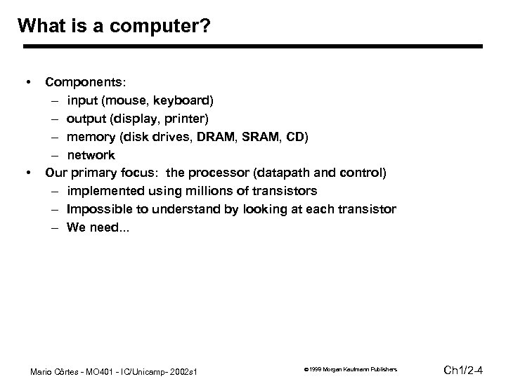 What is a computer? • • Components: – input (mouse, keyboard) – output (display,