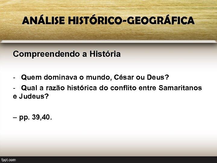 ANÁLISE HISTÓRICO-GEOGRÁFICA Compreendendo a História - Quem dominava o mundo, César ou Deus? -