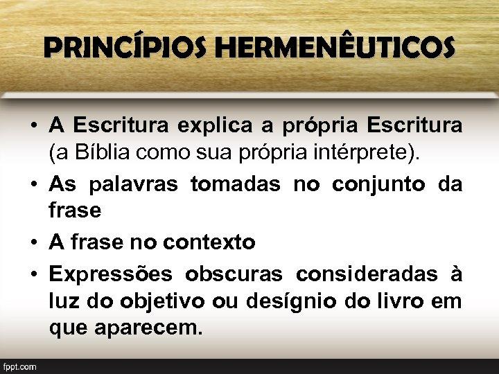 PRINCÍPIOS HERMENÊUTICOS • A Escritura explica a própria Escritura (a Bíblia como sua própria