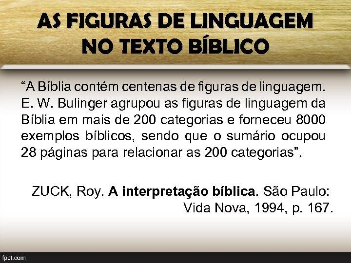 """AS FIGURAS DE LINGUAGEM NO TEXTO BÍBLICO """"A Bíblia contém centenas de figuras de"""