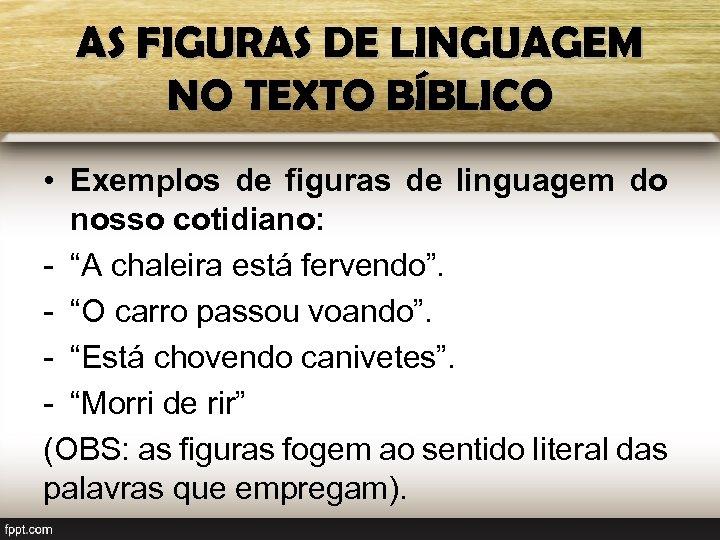 AS FIGURAS DE LINGUAGEM NO TEXTO BÍBLICO • Exemplos de figuras de linguagem do