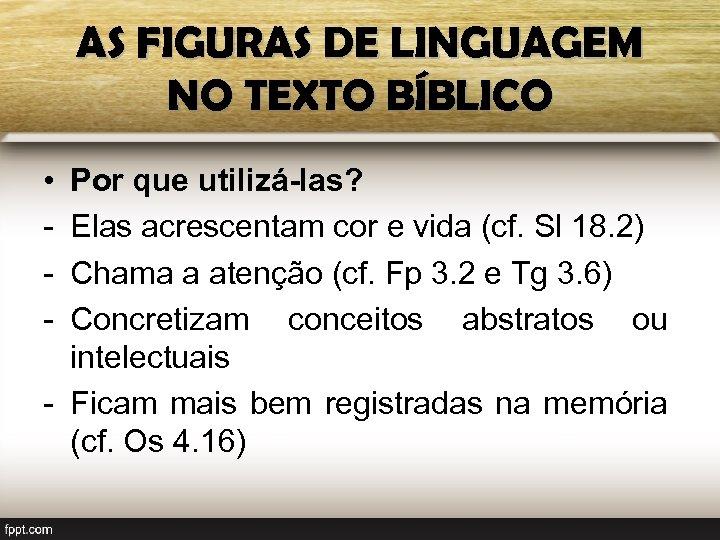 AS FIGURAS DE LINGUAGEM NO TEXTO BÍBLICO • - Por que utilizá-las? Elas acrescentam