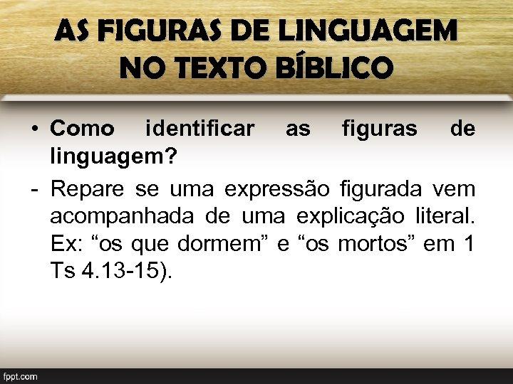 AS FIGURAS DE LINGUAGEM NO TEXTO BÍBLICO • Como identificar as figuras de linguagem?