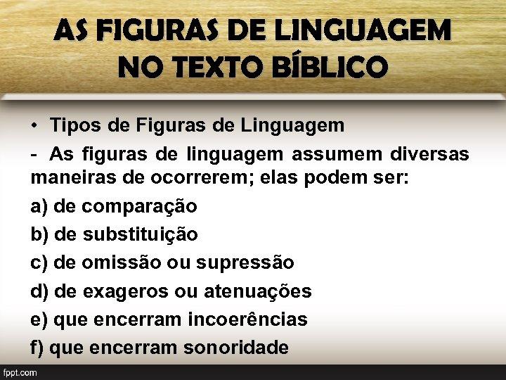 AS FIGURAS DE LINGUAGEM NO TEXTO BÍBLICO • Tipos de Figuras de Linguagem -