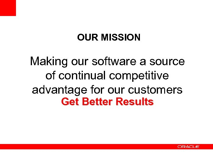 OUR MISSION Making our software a source of continual competitive advantage for our customers