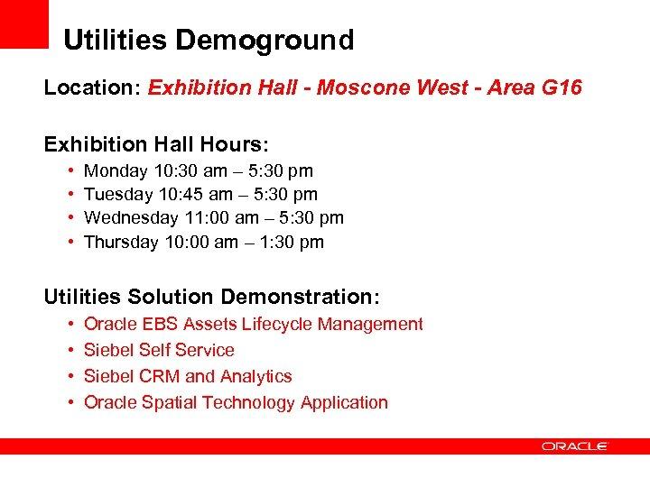 Utilities Demoground Location: Exhibition Hall - Moscone West - Area G 16 Exhibition Hall