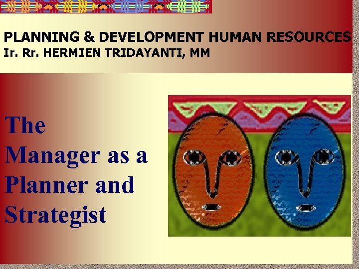 7 -1 PLANNING & DEVELOPMENT HUMAN RESOURCES Ir. Rr. HERMIEN TRIDAYANTI, MM The Manager
