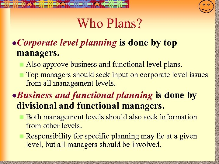 7 -11 Who Plans? l. Corporate managers. level planning is done by top Also