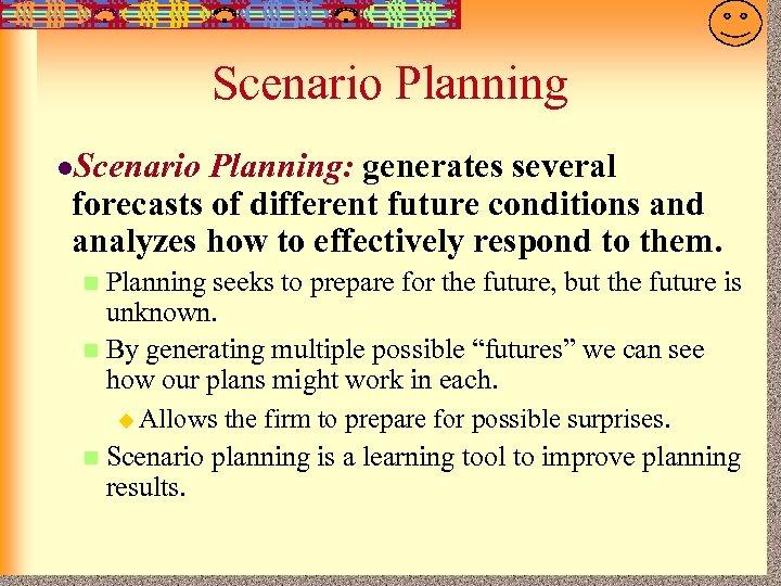 7 -13 Scenario Planning l. Scenario Planning: generates several forecasts of different future conditions